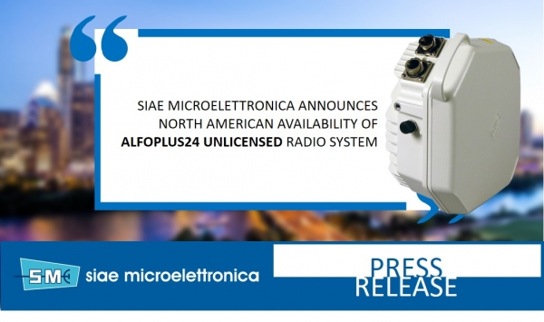 SIAE MICROELETTRONICA ANNOUNCES NORTH AMERICAN AVAILABILITY OF ALFOPLUS24 UNLICENSED RADIO SYSTEM